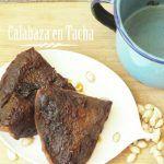 Calabaza en Tacha. Un dulce típico para el Otoño